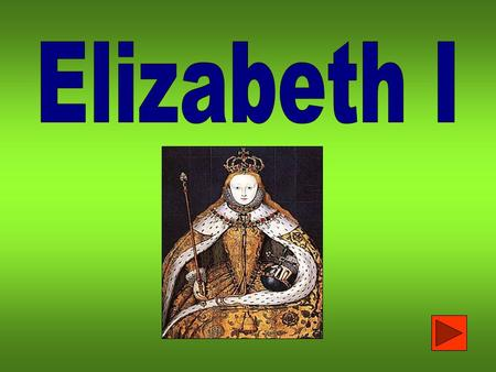 Elizabeth Tudor was born in 1533. Her mother was Henry VIII's second wife, Anne Boleyn. Her mother was executed when she was three years old. Elizabeth.
