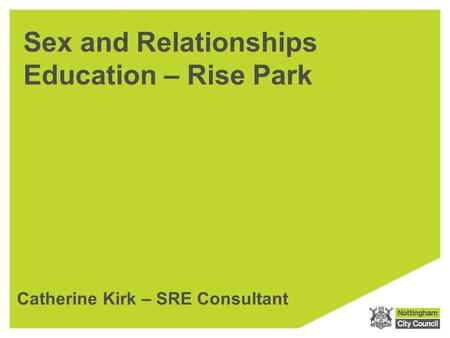 Sex and Relationships Education – Rise Park Catherine Kirk – SRE Consultant.