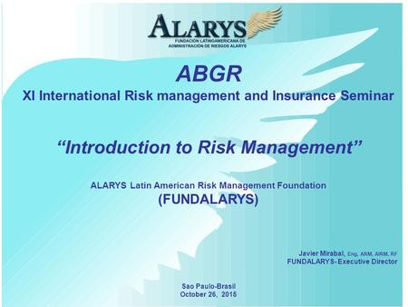 "ABGR XI International Risk management and Insurance Seminar ""Introduction to Risk Management"" ALARYS Latin American Risk Management Foundation (FUNDALARYS)"