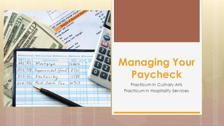 Practicum in Culinary Arts Practicum in Hospitality Services Managing Your Paycheck.