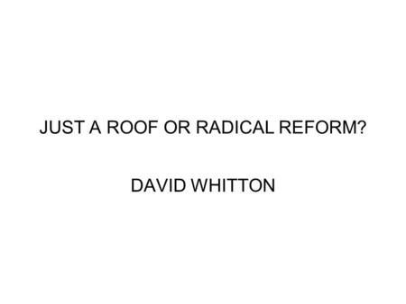 JUST A ROOF OR RADICAL REFORM? DAVID WHITTON. JUST A ROOF? MEDIA CHALLENGE HOW TO MAKE HOUSING NEWSWORTHY GIVE STORY AN INTERNATIONAL DIMENSION BAD NEWS.