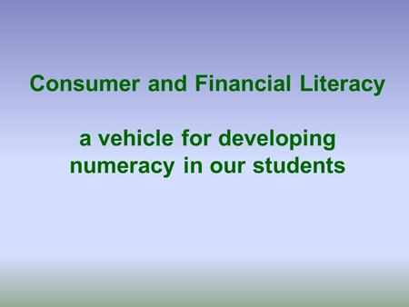 Consumer and Financial Literacy a vehicle for developing numeracy in our students.