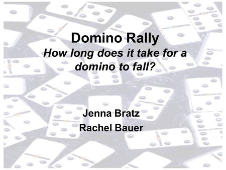 Jenna Bratz Rachel Bauer Domino Rally How long does it take for a domino to fall?