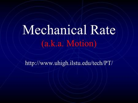 Mechanical Rate (a.k.a. Motion)