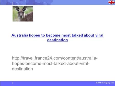 © 2011 wheresjenny.com Australia hopes to become most talked about viral destination  hopes-become-most-talked-about-viral-