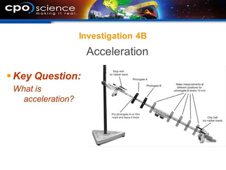 Investigation 4B Acceleration Key Question: What is acceleration?