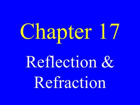 Chapter 17 Reflection & Refraction. Reflection When light rays bounce back off of a medium boundary.