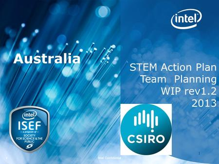 Intel ISEF <strong>2012</strong> – Educator Academy 1 Intel Confidential 11 STEM Action Plan Team Planning WIP rev1.2 2013 Australia.