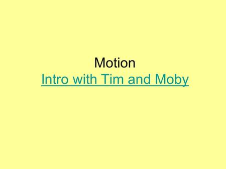 Motion Intro with Tim and Moby Intro with Tim and Moby.