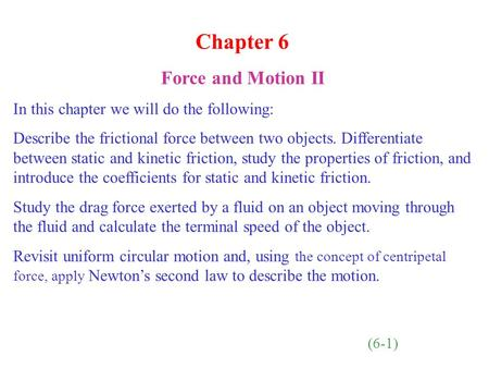 Chapter 6 Force and Motion II In this chapter we will do the following: Describe the frictional force between two objects. Differentiate between static.