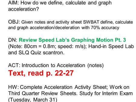AIM: How do we define, calculate and graph acceleration? OBJ: Given notes and activity sheet SWBAT define, calculate and graph acceleration/deceleration.