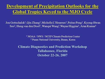 Development of Precipitation Outlooks for the Global Tropics Keyed to the MJO Cycle Jon Gottschalck 1, Qin Zhang 1, Michelle L'Heureux 1, Peitao Peng 1,