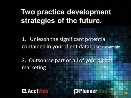 1. Unleash the significant potential contained in your client database + example. 2. Outsource part or all of your digital marketing. Two practice development.