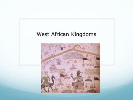 West African Kingdoms. Understand why gold and salt were important in early Africa. Describe how the rulers of Ghana, Mali, and Songhai built strong kingdoms.