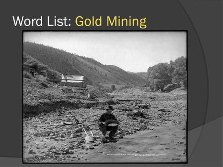 Word List: Gold Mining. Word List: Cattle Drives.