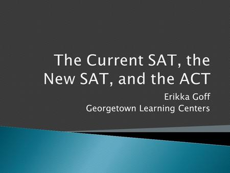 Erikka Goff Georgetown Learning Centers.  Structure  Content  Scoring  Registration  Score Choice.