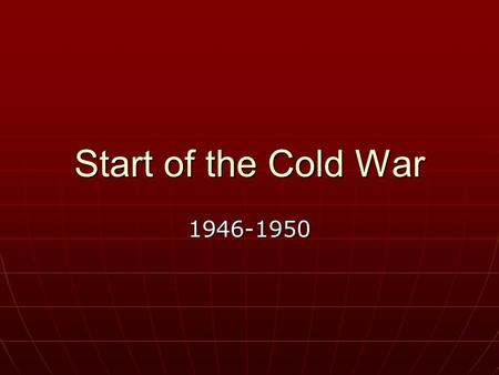 Start of the Cold War 1946-1950. Differences Between US & USSR 1. communism 1. communism 2. totalitarian dictator 2. totalitarian dictator 3. government.