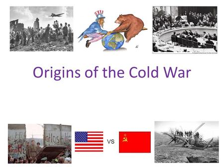 Origins of the Cold War VS. The End of WWII  s&feature=share&list=PLsGOUk17QBmxn8Boq8 KHJYfYPrA7JWVe9.