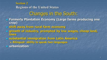 1 Changes in the South: Formerly Plantation Economy (Large farms producing one crop) Formerly Plantation Economy (Large farms producing one crop) shift.