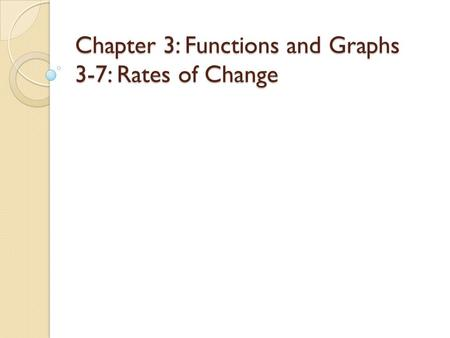 Chapter 3: Functions and Graphs 3-7: Rates of Change.