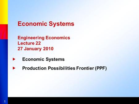 1 Economic Systems Engineering Economics Lecture 22 27 January 2010  Economic Systems  Production Possibilities Frontier (PPF)