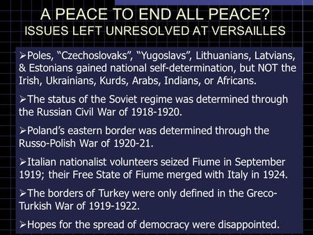 "A PEACE TO END ALL PEACE? ISSUES LEFT UNRESOLVED AT VERSAILLES  Poles, ""Czechoslovaks"", ""Yugoslavs"", Lithuanians, Latvians, & Estonians gained national."