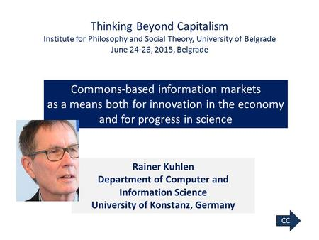 1 Rainer Kuhlen Department of Computer and Information Science University of Konstanz, Germany CC Commons-based information markets as a means both for.