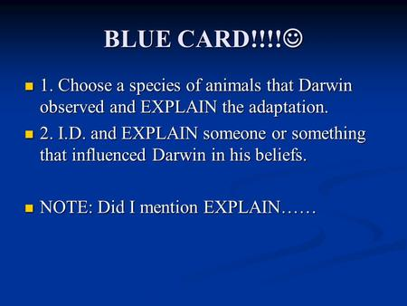 BLUE CARD!!!! BLUE CARD!!!! 1. Choose a species of animals that Darwin observed and EXPLAIN the adaptation. 1. Choose a species of animals that Darwin.