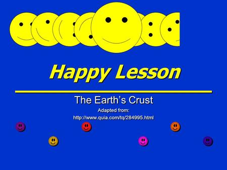 Happy Lesson The Earth's Crust Adapted from:  The Earth's Crust Adapted from: