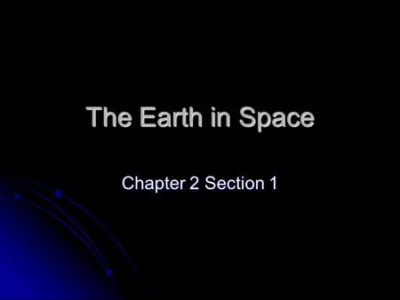 The Earth in Space Chapter 2 Section 1. 2.1 Earth: A Unique Planet 70% of the earth is Salt Water. 70% of the earth is Salt Water. The earth is surrounded.