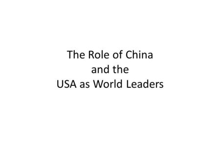 The Role of China and the USA as World Leaders. Unit Questions 1.How did China begin to emerge as a world power? 2.What is the Chinese economy like? 3.What.