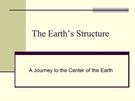 The Earth's Structure A Journey to the Center of the Earth.
