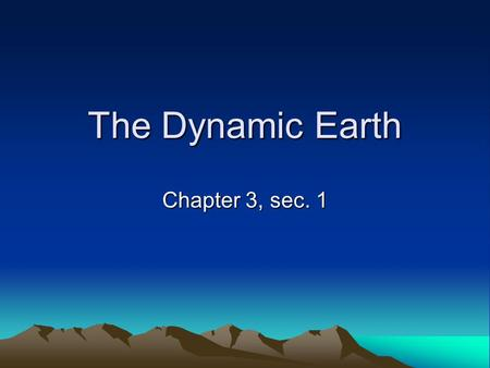 The Dynamic Earth Chapter 3, sec. 1. Earth as a System 1.Geosphere = soil, rock and layers of inner Earth 2.Atmosphere = mixture of gases 3.Hydrosphere.