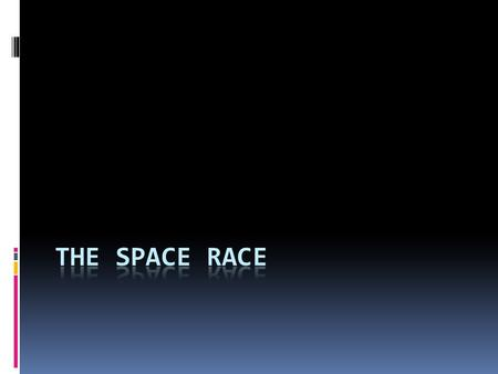 Learning Goals  I will be able to recognize the three main battles of the Space Race.  I will be able to explain the pathway to putting a man on the.