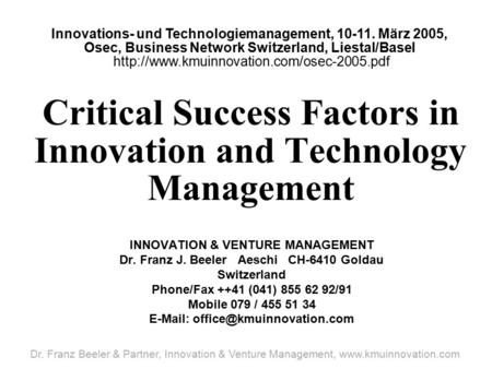 Critical Success Factors in Innovation and Technology Management INNOVATION & VENTURE MANAGEMENT Dr. Franz J. Beeler Aeschi CH-6410 Goldau Switzerland.