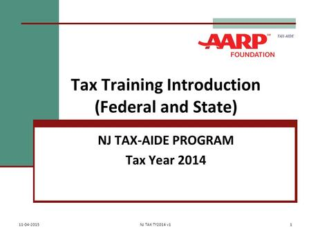Tax Training Introduction (Federal and State) NJ TAX-AIDE PROGRAM Tax Year 2014 TAX-AIDE 11-04-2015NJ TAX TY2014 v11.
