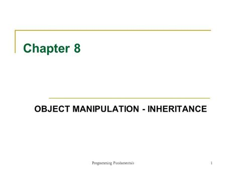 Programming Fundamentals1 Chapter 8 OBJECT MANIPULATION - INHERITANCE.
