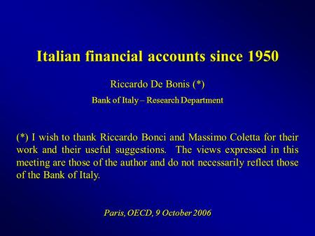 Italian financial accounts since 1950 Riccardo De Bonis (*) Bank of Italy – Research Department (*) I wish to thank Riccardo Bonci and Massimo Coletta.