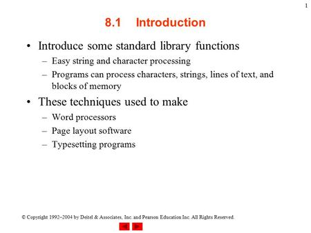 © Copyright 1992–2004 by Deitel & Associates, Inc. and Pearson Education Inc. All Rights Reserved. 1 8.1Introduction Introduce some standard library functions.