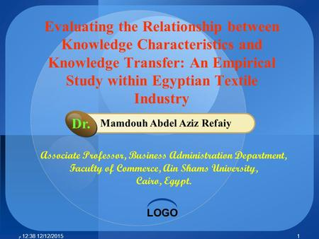 LOGO Mamdouh Abdel Aziz Refaiy Dr. Associate Professor, Business Administration Department, Faculty of Commerce, Ain Shams University, Cairo, Egypt. Evaluating.