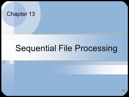 13-1 Sequential File Processing Chapter 13. 13-2 Chapter Contents Overview of Sequential File Processing Sequential File Updating - Creating a New Master.