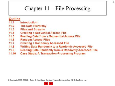 © Copyright 1992–2004 by Deitel & Associates, Inc. and Pearson Education Inc. All Rights Reserved. 1 Chapter 11 – File Processing Outline 11.1Introduction.
