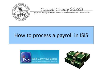 How to process a payroll in ISIS. Step 1: Choose Payroll, enter your username & password, and click Sign In.