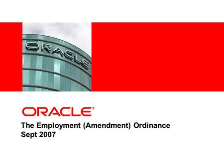"The Employment (Amendment) Ordinance Sept 2007. © 2007 ORACLE CORPORATION 2 Objective of the Amendment Ensure all components of ""wages"" as defined under."