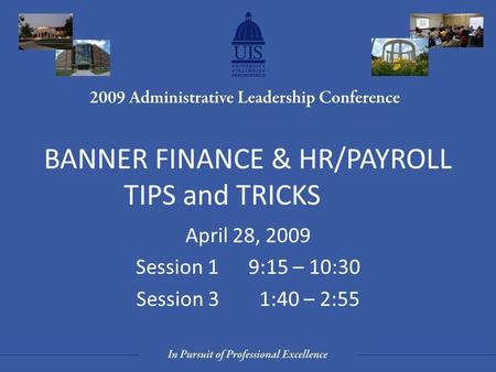 BANNER FINANCE & HR/PAYROLL TIPS and TRICKS April 28, 2009 Session 1 9:15 – 10:30 Session 3 1:40 – 2:55.