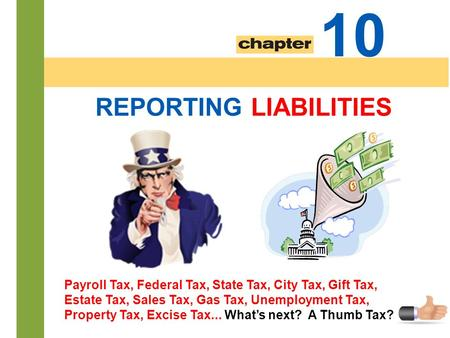 10-1 10 Payroll Tax, Federal Tax, State Tax, City Tax, Gift Tax, Estate Tax, Sales Tax, Gas Tax, Unemployment Tax, Property Tax, Excise Tax... What's next?