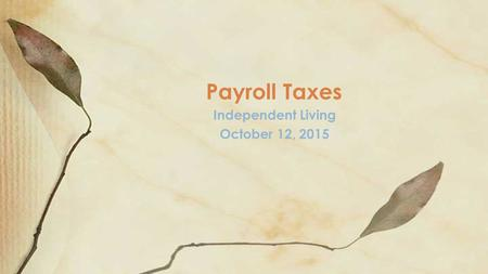 Independent Living October 12, 2015 Payroll Taxes.