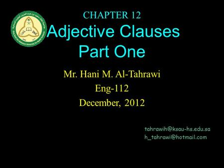 CHAPTER 12 Adjective Clauses Part One Mr. Hani M. Al-Tahrawi Eng-112 December, 2012