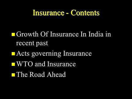 Insurance - Contents Growth Of Insurance In India in recent past Growth Of Insurance In India in recent past Acts governing Insurance Acts governing Insurance.