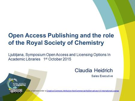 Open Access Publishing and the role of the Royal Society of Chemistry Ljubljana, Symposium Open Access and Licensing Options In Academic Libraries 1 st.